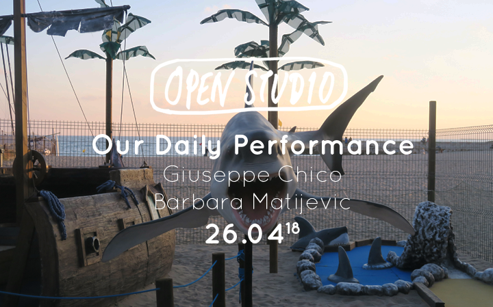 "Open Studio ""Our Daily Performance"" de Giuseppe Chico et Barbara Matijevic"