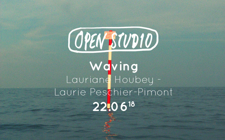 Open Studio - Waving - Lauriane Houbey et Laurie Peschier-Pimont