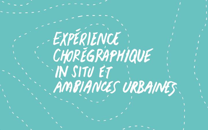 Expérience chorégraphique in situ et ambiances urbaines