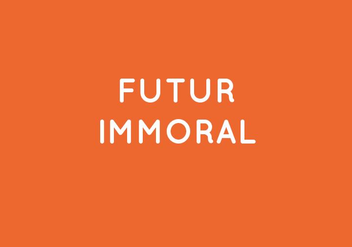 Futur Immoral